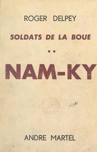 Roger Delpey et André Martel - Soldats de la boue (2). Nam-Ky.