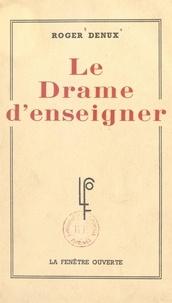 Roger Denux - Le drame d'enseigner.