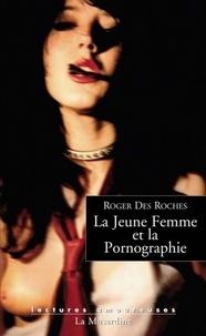 Roger Des Roches - La Jeune Femme et la Pornographie.