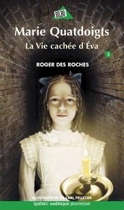 Roger Des Roches et Carl Pelletier - Marie Quatdoigts  : Marie Quatdoigts 03 - La Vie cachée d'Éva.