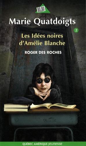 Roger Des Roches - Marie Quatdoigts Tome 2 : Les Idées noires d'Amélie Blanche.