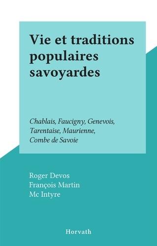 Roger Devos et François Martin - Vie et traditions populaires savoyardes - Chablais, Faucigny, Genevois, Tarentaise, Maurienne, Combe de Savoie.