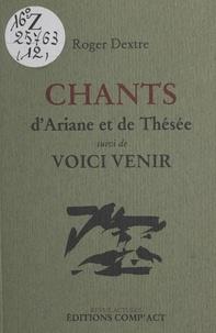 Roger Dextre et  Centre National des Lettres - Chants d'Ariane et de Thésée - Suivi de Voici venir.