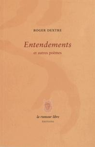 Roger Dextre - Entendements et autres poèmes.