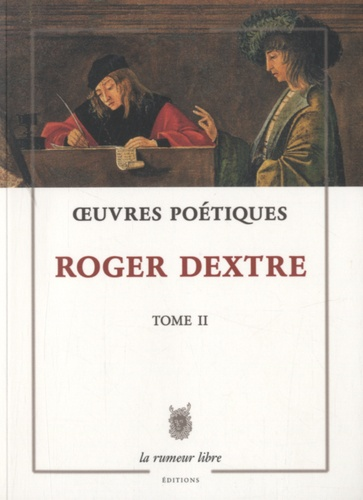 Roger Dextre - Oeuvres poétiques - Tome 2.