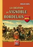 Roger Dion - La création du vignoble bordelais.