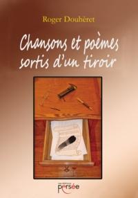 Roger Douhèret - Chansons et poèmes sortis d'un tiroir.