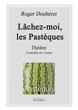 Roger Douhèret - Lâchez-moi, Les Pastèques - Comédie en trois actes.
