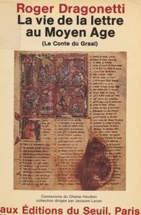Roger Dragonetti - La Vie de la lettre au Moyen âge - Le conte du Graal.