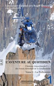 Roger Drouin - L'aventure au quotidien - Tome 1, La préhistoire.