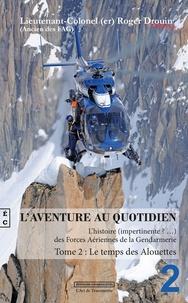 Roger Drouin - L'aventure au quotidien - Tome 2, Le temps des alouettes.