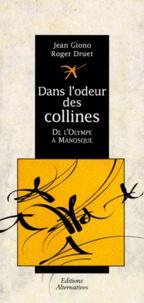 Roger Druet et Jean Giono - Dans l'odeur des collines ou De l'Olympe à Manosque.