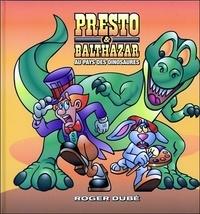 Roger Dubé - Presto & Balthazar - Tome 2, Au pays des dinosaures.