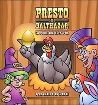Roger Dubé - Presto & Balthazar - Tome 3, La poule aux oeufs d'or.