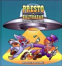 Roger Dubé - Presto & Balthazar - Tome 4, Les extraterrestres.