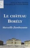 Roger Duchêne et Christian Ramade - Le Château Borely : Marseille flamboyante.