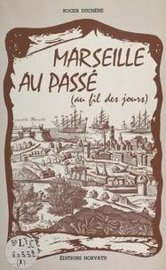 Roger Duchêne - Marseille au passé, au fil des jours.