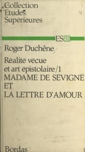 Roger Duchêne - Réalité vécue et art épistolaire (1). Madame de Sévigné et la lettre d'amour.