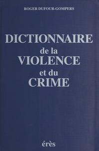 Roger Dufour-Gompers - Dictionnaire de la violence et du crime.