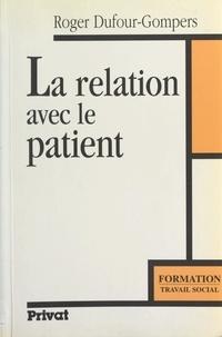Roger Dufour-Gompers - La relation avec le patient.