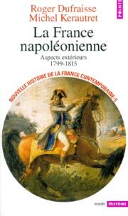 Roger Dufraisse et Michel Kerautret - NOUVELLE HISTOIRE DE LA FRANCE CONTEMPORAINE. - Tome 5, La France napoléonienne, aspects extérieurs (1799-1815).