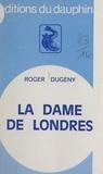 Roger Dugény et Marie-Anne Desmarest - La dame de Londres.