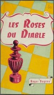 Roger Dugény - Les roses du diable - Ou L'oasis du Nord.
