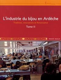 Roger Dugua - L'industrie du bijou en Ardèche - Tome 2, Tradition, innovations et Renaissance.
