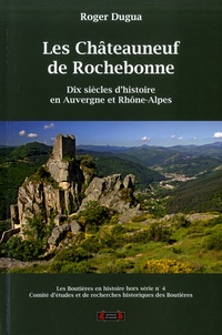 Roger Dugua - Les chateauneuf de Rochebonne en Auvergne - Rhône-Alpes - Dix siècles d'histoire.