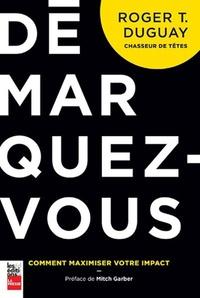 Roger Duguay - Démarquez-vous - Comment maximiser votre impact.