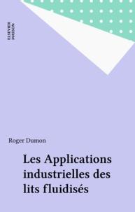Roger Dumon - Les Applications industrielles des lits fluidisés.
