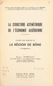 Roger Dumoulin et Jean Marchal - La structure asymétrique de l'économie algérienne - D'après une analyse de la région de Bône.