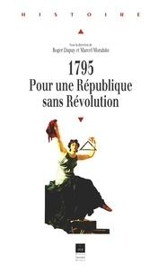 Roger Dupuy - 1795, pour une République sans Révolution.