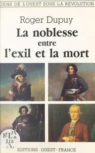 Roger Dupuy - La Noblesse entre l'exil et la mort.