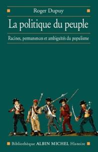 Roger Dupuy et Roger Dupuy - La Politique du peuple XVIII-XXe siècle.