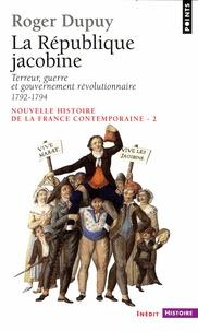 Roger Dupuy - Nouvelle histoire de la France contemporaine - Tome 2, La République jacobine : Terreur, guerre et gouvernement révolutionnaire 1792-1794.