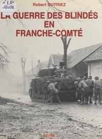 Roger Dutriez - La guerre des blindés en Franche-Comté - Fin de l'été et automne 1944.