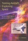 Roger-E Bilstein - Testing Aircraft, Exploring Space - An illustrated history of NACA and NASA.