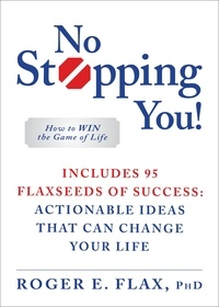 Roger E. Flax - No Stopping You! - How to Win the Game of Life.