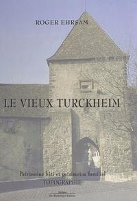 Roger Ehrsam - Le Vieux Turckheim : Patrimoine bâti et patrimoine familial - Topographie.
