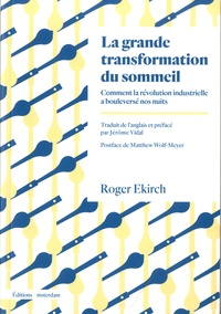 Roger Ekirch - La grande transformation du sommeil - Comment la révolution industrielle a bouleversé nos nuits.