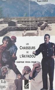 Roger Enria et Jean Berrucas - Les chasseurs de l'Akfadou - Kabylie, 1955-1962.