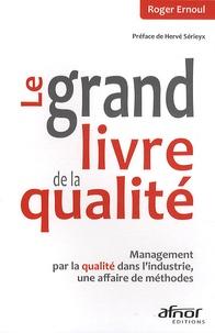 Roger Ernoul - Le grand livre de la qualité - Management par la qualité dans l'industrie, une affaire de méthodes.