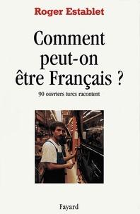 Roger Establet - Comment peut-on être Français ? - 90 ouvriers turcs racontent.