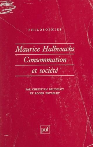 MAURICE HALBWACHS.. Consommation et société