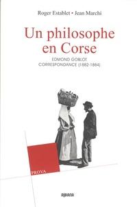 Roger Establet et Jean Marchi - Un philosophe en Corse (1882-1884) - La correspondance d'Edmond et Germaine Goblot.