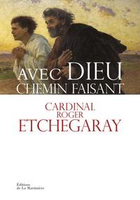 Roger Etchegaray - Avec Dieu chemin faisant.