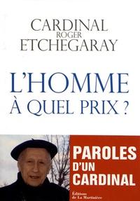 Roger Etchegaray - L'Homme, à quel prix ?.