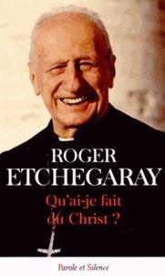 Roger Etchegaray - Qu'ai-je-fait du Christ ?.