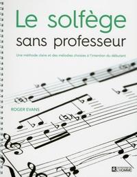 Roger Evans - Le solfège sans professeur - Une méthode claire et des mélodies choisies à l'intention du débutant.